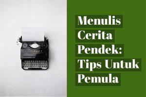 Menulis Cerita Pendek: Tips Untuk Pemula